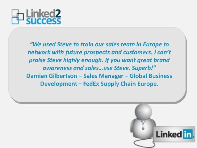 "gg Linkedz success  ""We used Steve to train our sales team in Europe to network with future prospects and customers.  I ca..."
