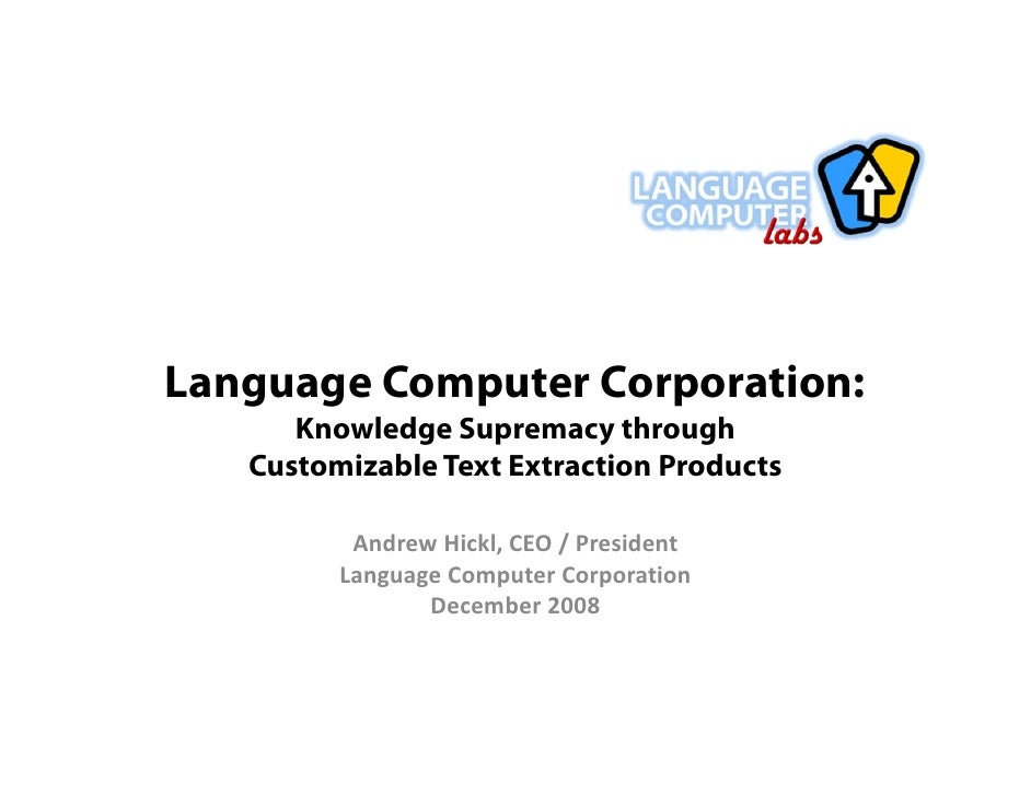 Language Computer Corporation:       Knowledge Supremacy through    Customizable Text Extraction Products            Andre...