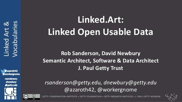 @azaroth42 rsanderson @getty.edu IIIF:Interoperabilituy LinkedArt& Vocabularies @azaroth42 @workergnome rsanderson; dnewbu...