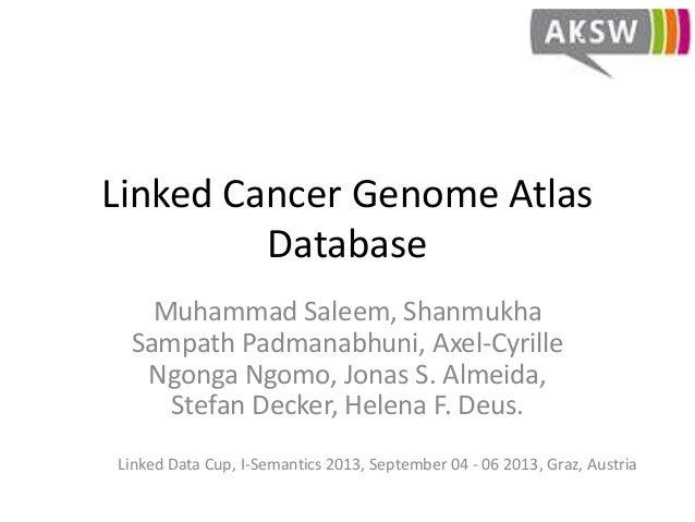 Linked Cancer Genome Atlas Database Muhammad Saleem, Shanmukha Sampath Padmanabhuni, Axel-Cyrille Ngonga Ngomo, Jonas S. A...