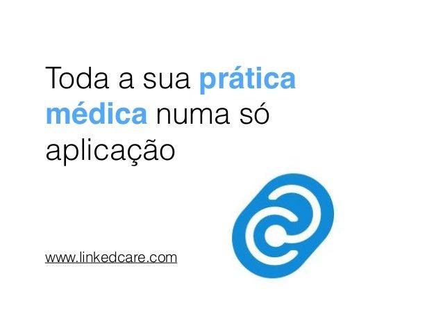Toda a sua prática  médica numa só  aplicação  www.linkedcare.com