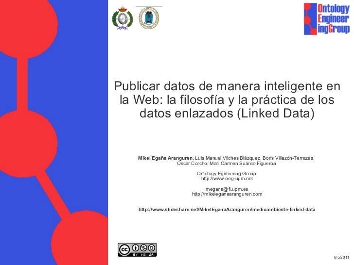 Publicar datos de manera inteligente en la Web: la filosofía y la práctica de los datos enlazados (Linked Data) Mikel Egañ...