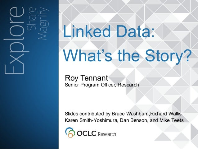 The world's libraries. Connected. Roy Tennant Senior Program Officer, Research Linked Data: What's the Story? Slides contr...