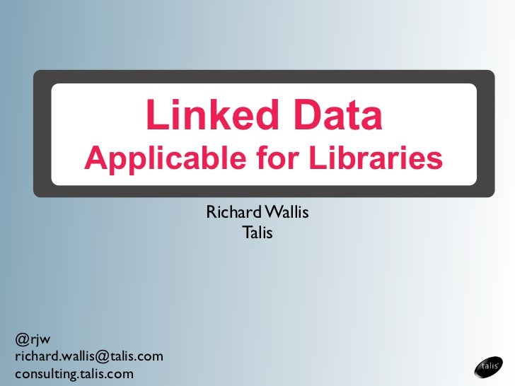 Linked Data           Applicable for Libraries                           Richard Wallis                                Tal...