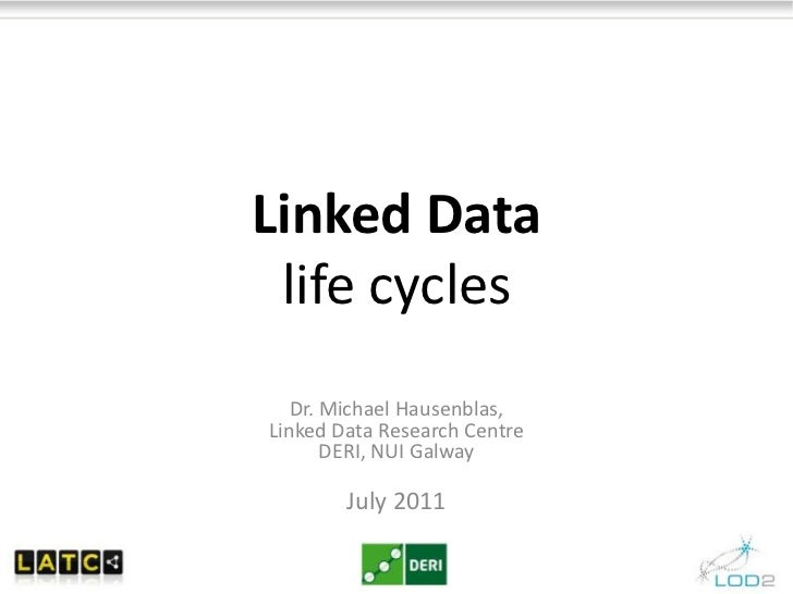 Linked Datalife cycles<br />Dr. Michael Hausenblas, Linked Data Research CentreDERI, NUI Galway<br />July 2011<br />
