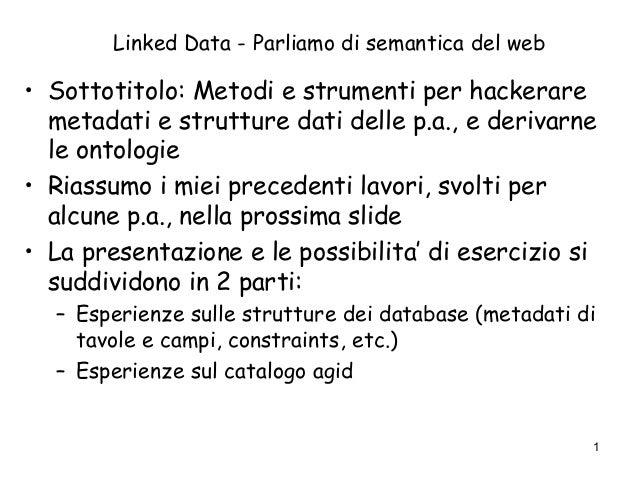 Linked Data - Parliamo di semantica del web • Sottotitolo: Metodi e strumenti per hackerare metadati e strutture dati dell...