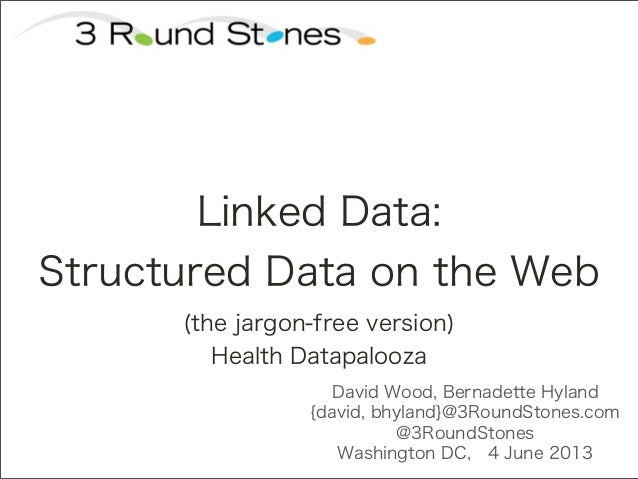 David Wood, Bernadette Hyland{david, bhyland}@3RoundStones.com@3RoundStonesWashington DC, 4 June 2013Linked Data:Structure...