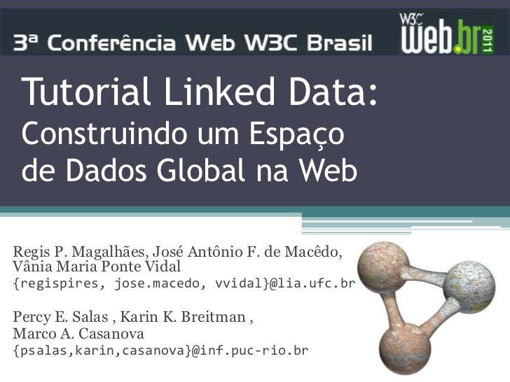 Tutorial Linked Data: Construindo um Espaço de Dados Global na WebRegis P. Magalhães, José Antônio F. de Macêdo,Vânia Mari...