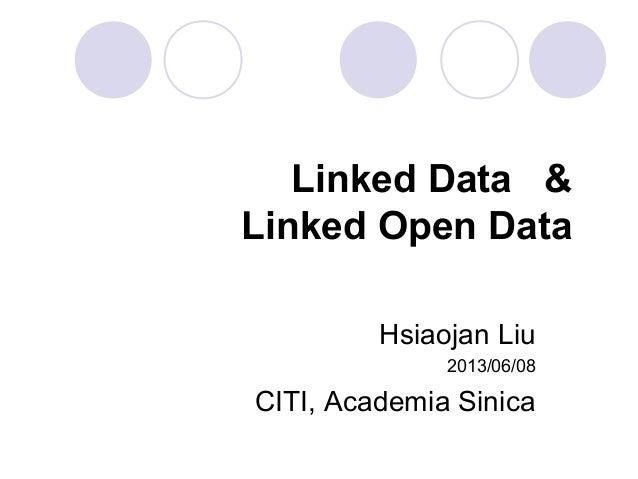 Linked Data &Linked Open DataHsiaojan Liu2013/06/08CITI, Academia Sinica