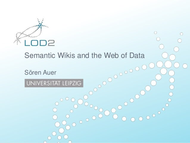 Semantic Wikis and the Web of Data Sören Auer