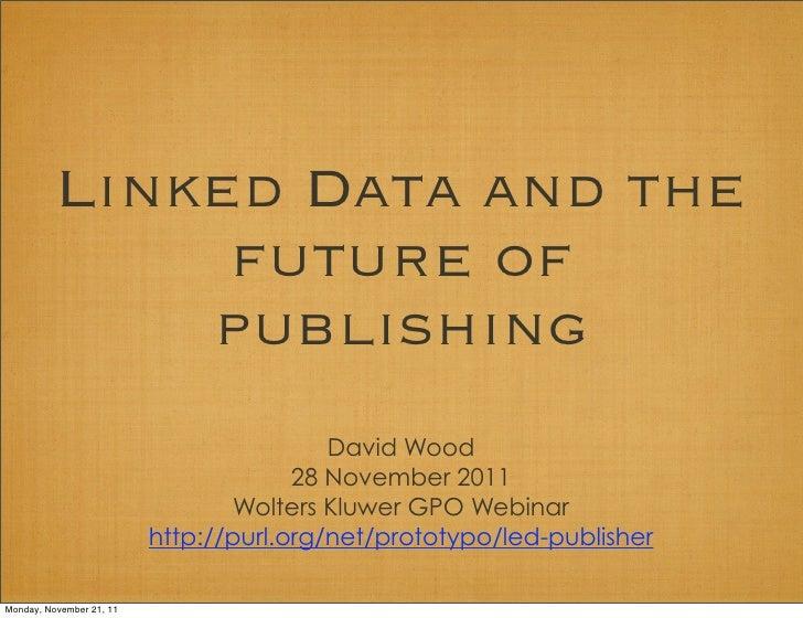 Linked Data and the               future of              publishing                                          David Wood   ...