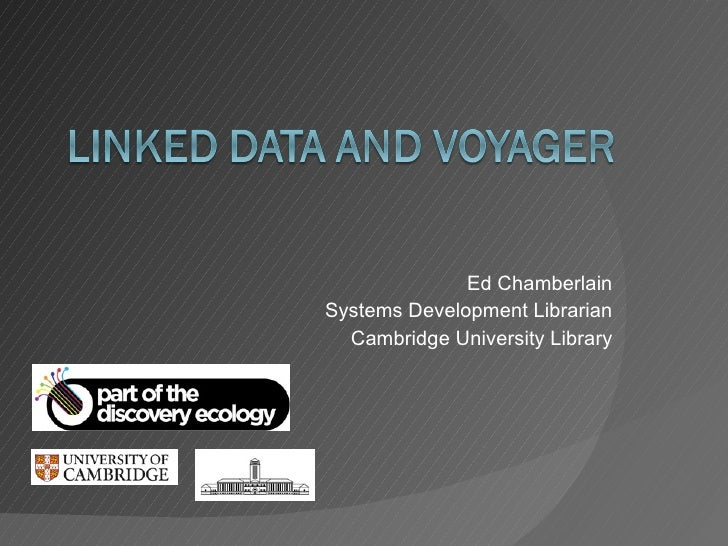 Ed Chamberlain Systems Development Librarian Cambridge University Library