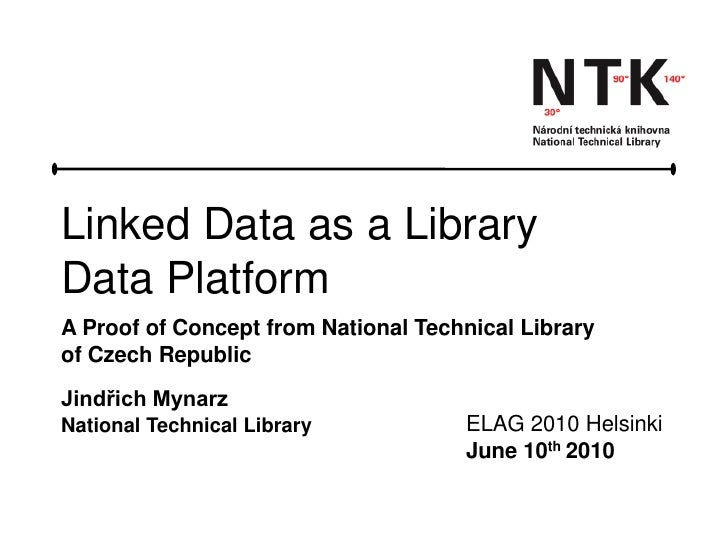Linked Data as a Library Data Platform A Proof of Concept from National Technical Library of Czech Republic Jindřich Mynar...