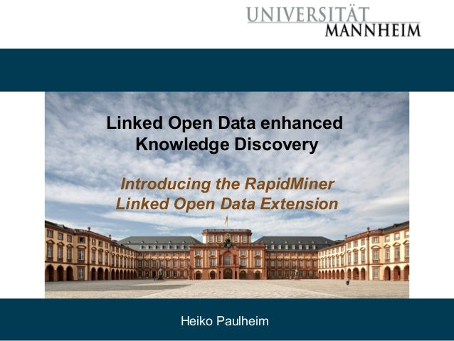 Linked Open Data enhanced Knowledge Discovery Introducing the RapidMiner Linked Open Data Extension Heiko Paulheim