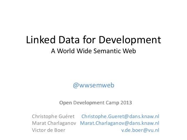 Linked Data for Development A World Wide Semantic Web  @wwsemweb Open Development Camp 2013 Christophe Guéret Christophe.G...