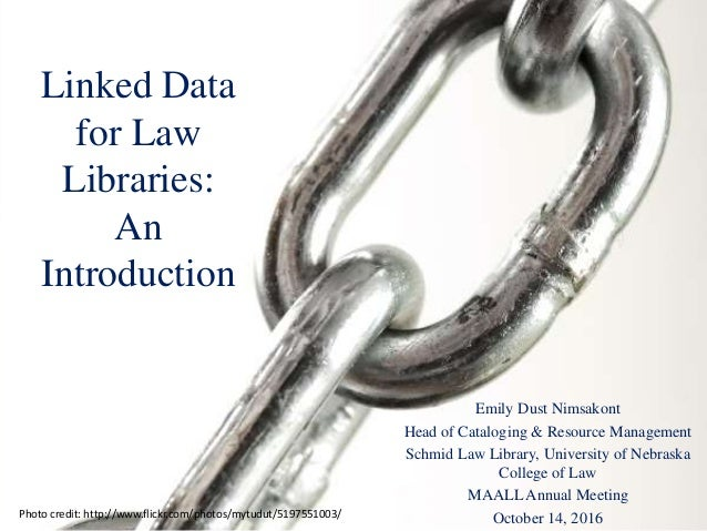 Linked Data for Law Libraries: An Introduction Emily Dust Nimsakont Head of Cataloging & Resource Management Schmid Law Li...