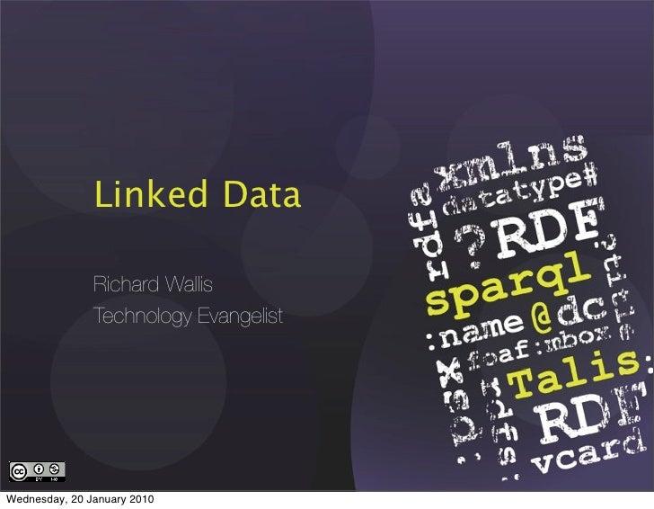 Linked Data                 Richard Wallis                Technology Evangelist     Wednesday, 20 January 2010