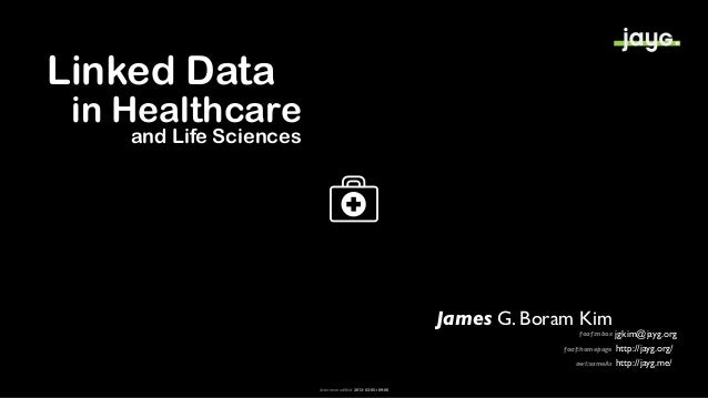 Linked Data in Healthcare    and Life Sciences                                                            James G. Boram K...