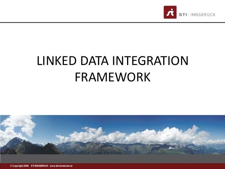 LINKED DATA INTEGRATION      FRAMEWORK