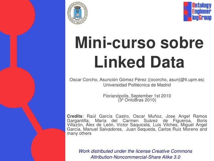 Mini-curso sobre LinkedData<br />Oscar Corcho, Asunción Gómez Pérez ({ocorcho, asun}@fi.upm.es)<br />Universidad Politécni...
