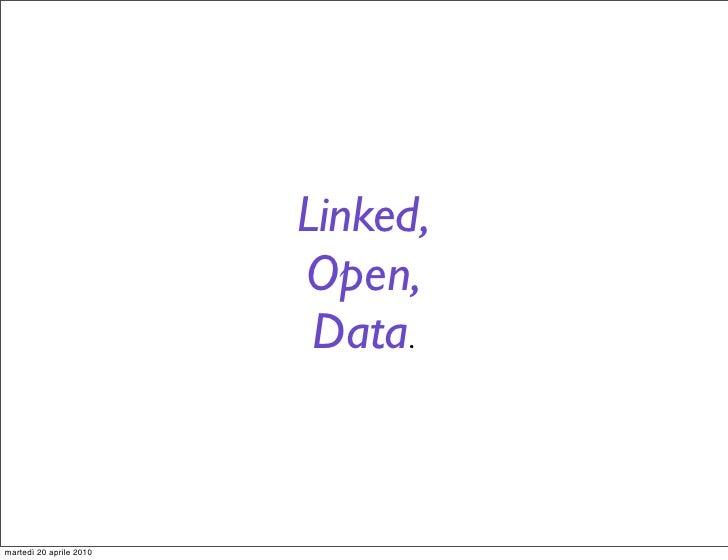 Linked,                          Open,                           Data.    martedì 20 aprile 2010