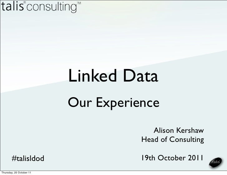 Linked Data                          Our Experience                                        Alison Kershaw                 ...