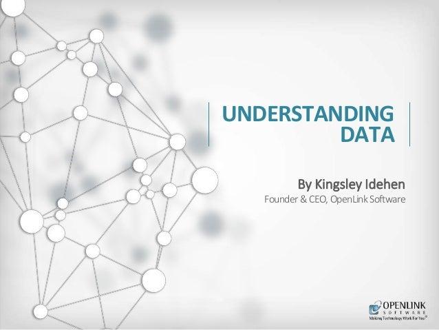 UNDERSTANDING  DATA  By Kingsley Idehen  Founder & CEO, OpenLink Software