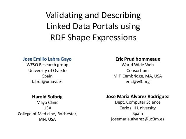 Validating and Describing  Linked Data Portals using  RDF Shape Expressions  Eric Prud'hommeaux  World Wide Web  Consortiu...