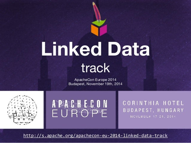 Linked Data  track  ApacheCon Europe 2014  Budapest, November 19th, 2014  http://s.apache.org/apachecon-eu-2014-linked-dat...