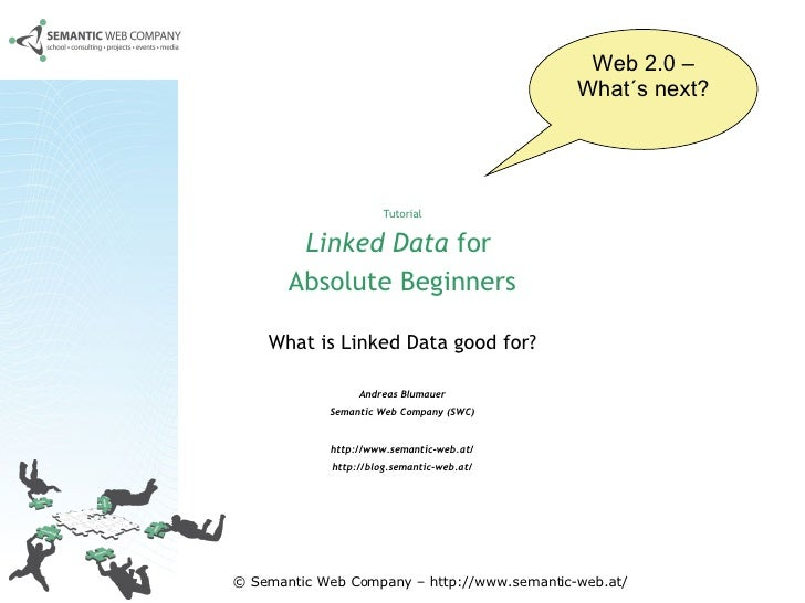 Tutorial Linked Data  for  Absolute Beginners What is Linked Data good for? Andreas Blumauer Semantic Web Company (SWC) ht...
