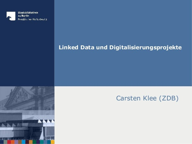 Linked Data und Digitalisierungsprojekte Carsten Klee (ZDB)