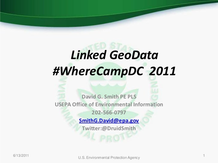 6/10/2011<br />U.S. Environmental Protection Agency<br />1<br />Linked GeoData<br />#WhereCampDC  2011<br />David G. Smith...