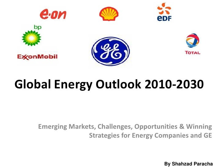 Global Energy Outlook 2010-2030     Emerging Markets, Challenges, Opportunities & Winning                  Strategies for ...