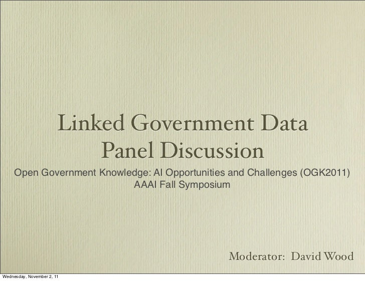 Linked Government Data                            Panel Discussion     Open Government Knowledge: AI Opportunities and Cha...
