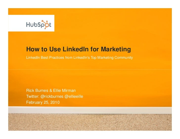 How to Use LinkedIn for Marketing LinkedIn Best Practices from LinkedIn's Top Marketing Community     Rick Burnes & Ellie ...
