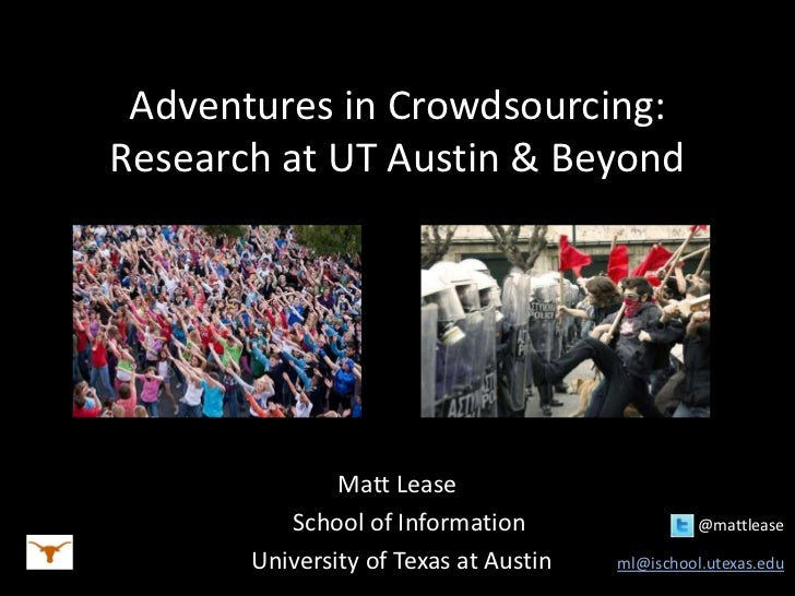 Adventures in Crowdsourcing:Research at UT Austin & Beyond               Matt Lease          School of Information        ...