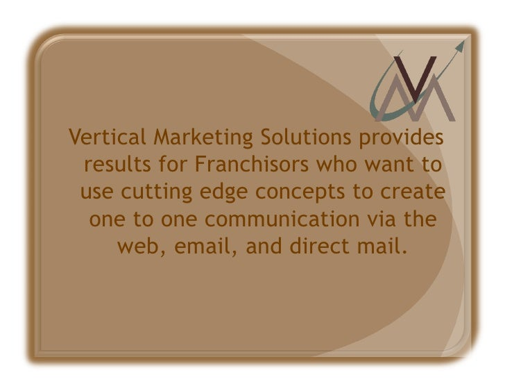 Vertical Marketing Solutions provides  results for Franchisors who want to  use cutting edge concepts to create   one to o...