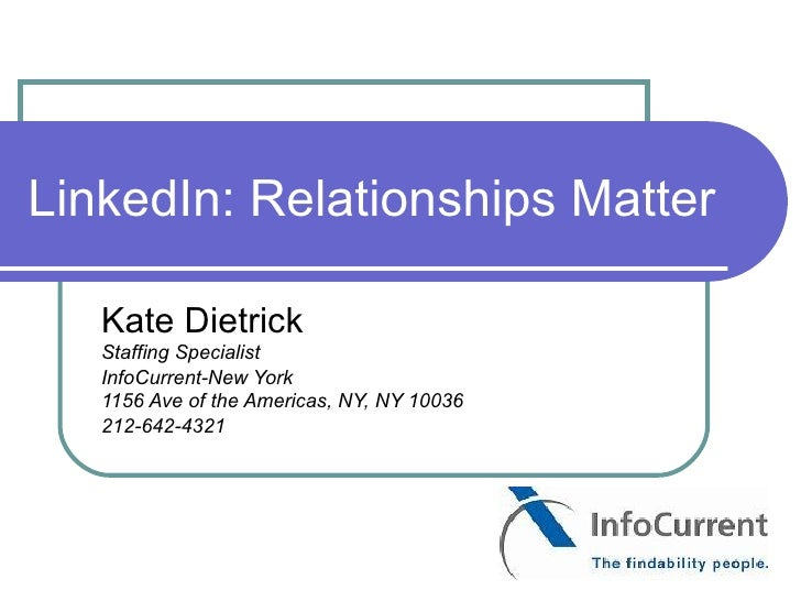 LinkedIn: Relationships Matter     Kate Dietrick    Staffing Specialist    InfoCurrent-New York    1156 Ave of the America...