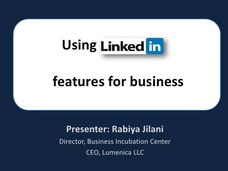 Using  features for business<br />Presenter: RabiyaJilani<br />Director, Business Incubation Center<br />CEO, Lumenica LLC...