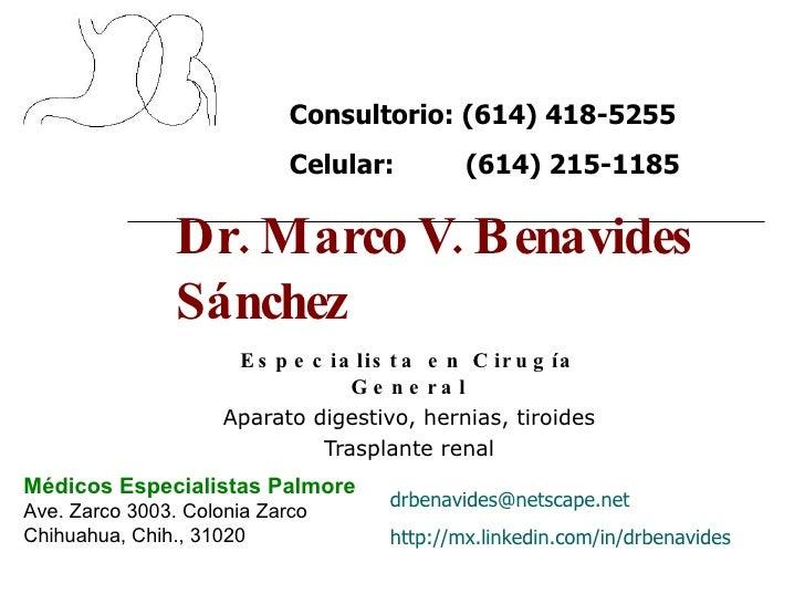 Dr. Marco V. Benavides Sánchez Especialista en Cirugía General Aparato digestivo, hernias, tiroides Trasplante renal Médic...