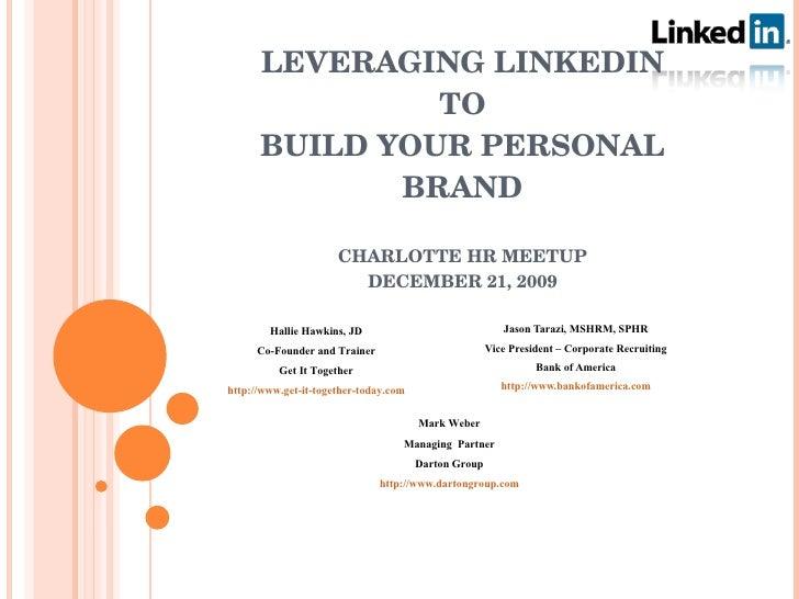 LEVERAGING LINKEDIN TO BUILD YOUR PERSONAL BRAND CHARLOTTE HR MEETUP DECEMBER 21, 2009 Jason Tarazi, MSHRM, SPHR Vice Pres...