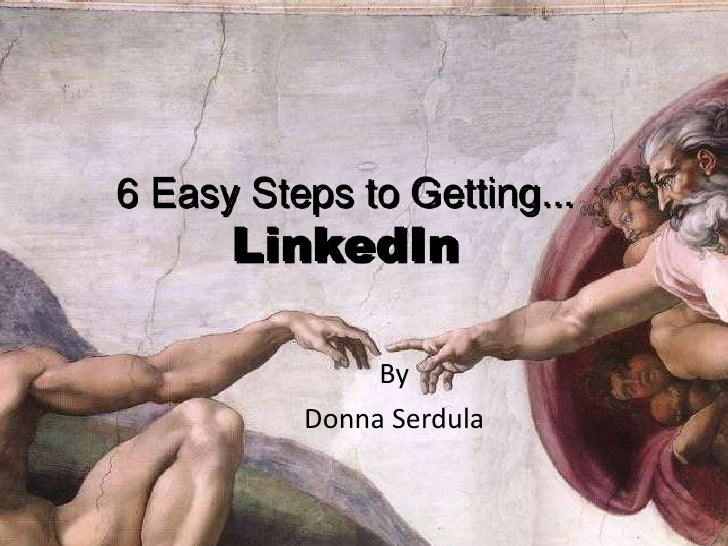 6 Easy Steps to Getting...LinkedIn<br />By<br />Donna Serdula<br />