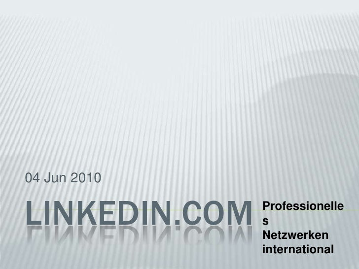04 Jun 2010<br />LinkedIn.com<br />Professionelles<br />Netzwerken<br />international<br />