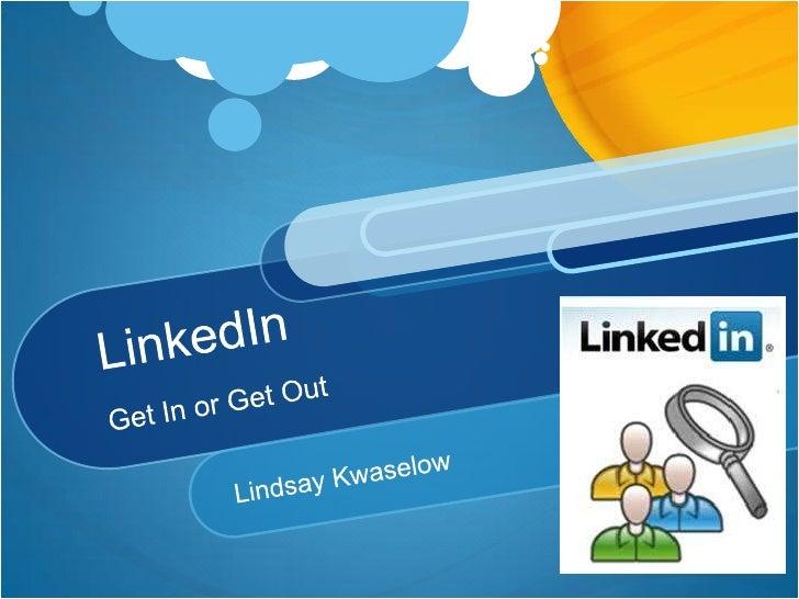 LinkedInGet In or Get Out<br />Lindsay Kwaselow<br />