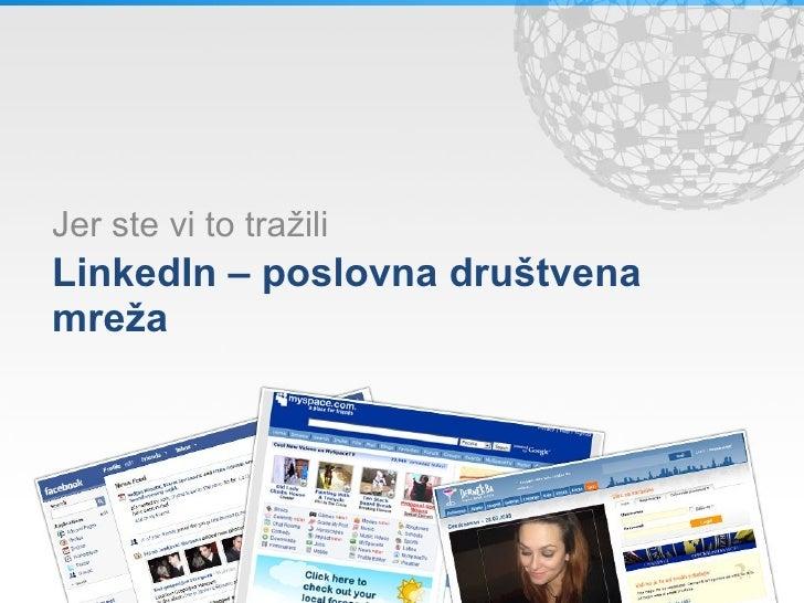 LinkedIn  – poslovna društvena mreža Jer ste vi to tra žili