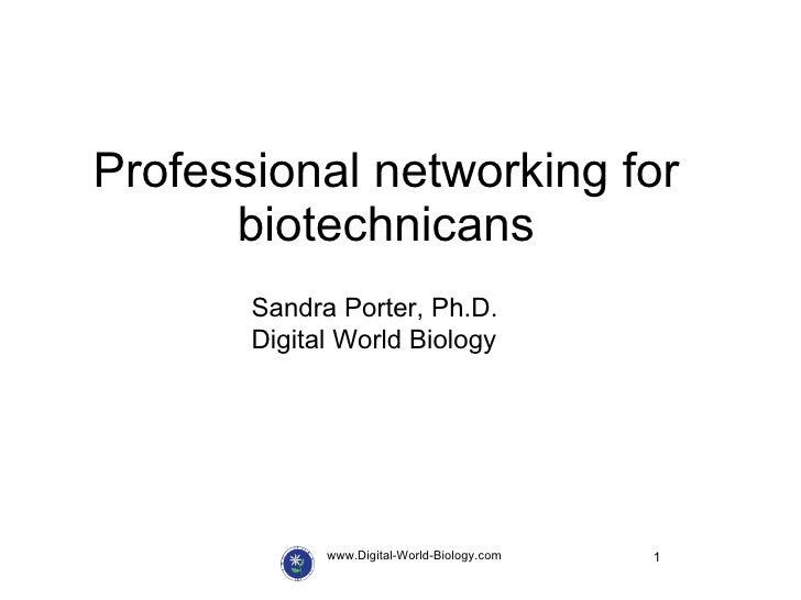 Professional networking for biotechnicans www.Digital-World-Biology.com Sandra Porter, Ph.D. Digital World Biology