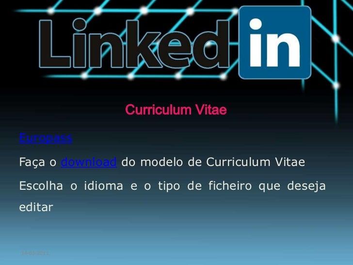 14-03-2011<br />Curriculum Vitae<br />Europass<br />Faça o download do modelo de Curriculum Vitae<br />Escolha o idioma e ...