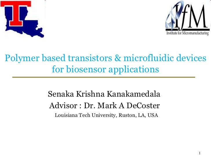 Polymer based transistors & microfluidic devices for biosensor applications<br />Senaka Krishna Kanakamedala<br />Advisor ...