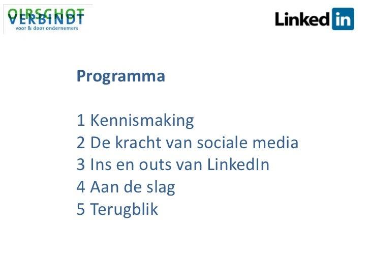 Programma<br />Kennismaking <br />De kracht van sociale media<br />Ins en outs van LinkedIn<br />Aan de slag<br />Terugbli...