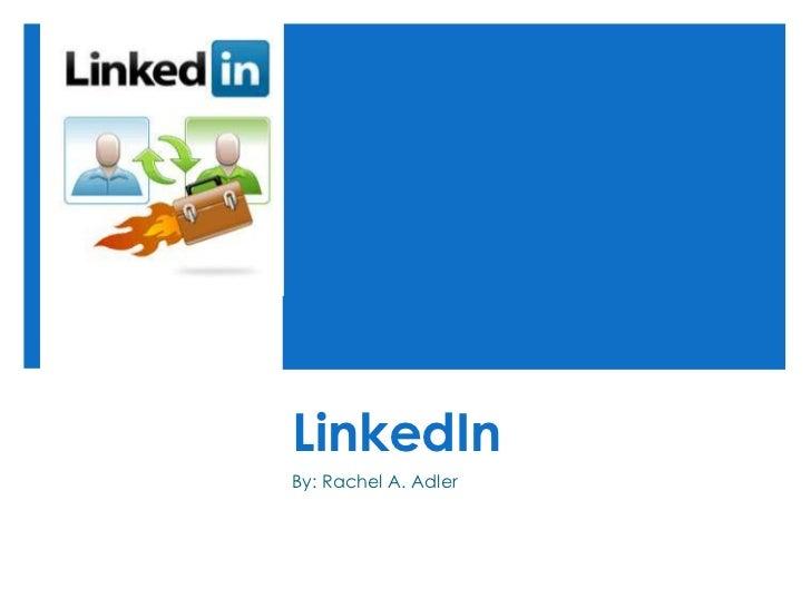 LinkedIn<br />By: Rachel A. Adler<br />